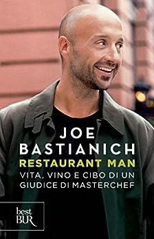 Restaurant Man: Vita, vino e cibo di un giudice di Masterchef di [Bastianich, Joe]
