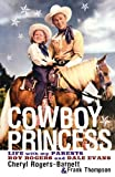 Cowboy Princess: Life with My Parents Roy Rogers and Dale Evans by Cheryl Rogers-Barnett (2003-10-28)