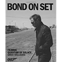 Bond on Set: Filming Quantum of Solace by Greg Williams (2008-10-06)