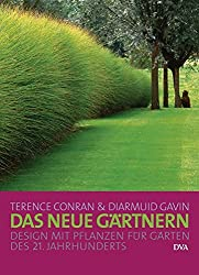 Das neue Gärtnern: Design mit Pflanzen für Gärten des 21. Jahrhunderts -
