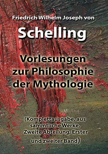 Vorlesungen zur Philosophie der Mythologie: (Komplettausgabe, aus sämmtliche Werke, Zweite Abteilung, Erster und zweiter Band)