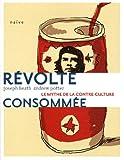 Révolte consommée - Le mythe de la contre-culture
