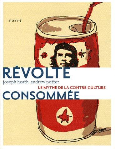 Révolte consommée : Le mythe de la contre-culture