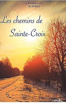 Les chemins de Sainte-Croix par [Perreault, Stéphanie, Simon, D.]