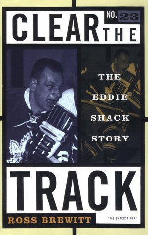 Clear the Track: The Eddie Shack Story (Peter Goddard Books)
