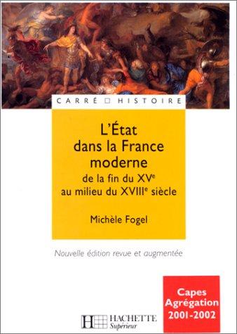 L'Etat dans la France moderne, de la fin du XVe  au milieu du XVIIIe siècle par Michèle Fogel