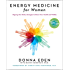 Energy Medicine for Women: Aligning Your Body's Energies to Boost Your Health and Vitality