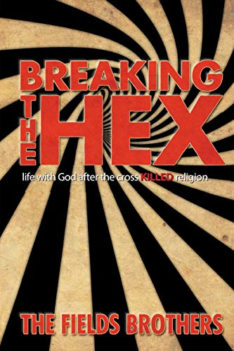 Breaking The Hex: Life With God After The Cross Killed Religion -
