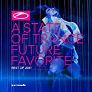 A State Of Trance - Future Favorite Best Of 2017