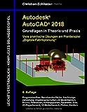 Autodesk AutoCAD 2018 - Grundlagen in Theorie und Praxis: Viele praktische Übungen am Planbeispiel: Digitale Fabrikplan