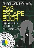 Sherlock Holmes - Das Escape Buch: Entkomme den Londoner Wasserwerken! - Ormond Sacker