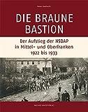 Die Braune Bastion - Der Aufstieg der NSDAP in Mittel- und Oberfranken (1922-1933) - Rainer Hambrecht