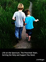 Life on the Spectrum. The Preschool Years. Getting the Help and Support You Need