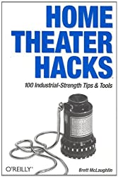 Home Theater Hacks: 100 Industrial-Strength Tips & Tools by Brett McLaughlin (2004-12-02)