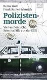 Polizistenmorde: Vier authentische Kriminalfälle aus der DDR -