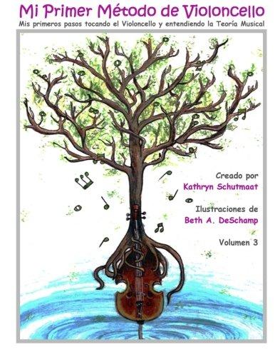 Mi Primer Metodo de Violoncello, Vol. 3: Mis primeros pasos tocando el Violoncello y entendiendo la Teoria Musical: Volume 3