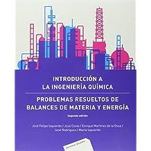 Introducción a la Ingeniería Química: Problemas resueltos de balances de materia y energía . 2 ed. (Universidad)