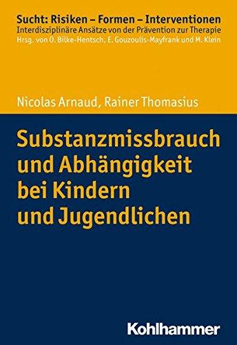Substanzmissbrauch und Abhängigkeit bei Kindern und Jugendlichen (Sucht: Risiken - Formen - Interventionen)