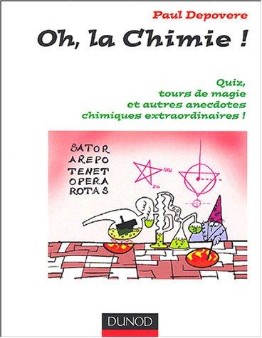 Oh ! La chimie ! Quiz, tours de magie et autres anecdotes chimiques extraordinaires par Depovere
