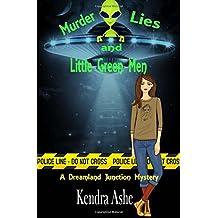 Murder Lies and Little Green Men: A Cozy Mystery: Volume 2 (Dreamland Junction)