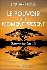 Le pouvoir du moment présent - Intégrale par Eckhart Tolle