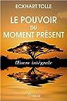Le pouvoir du moment présent - Intégrale par Tolle
