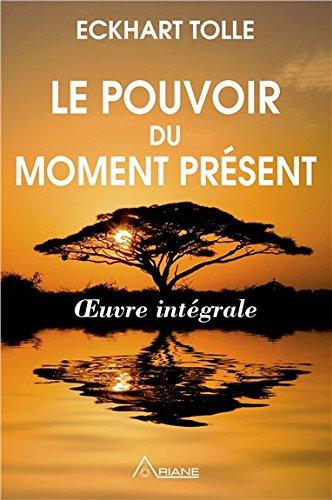 Le pouvoir du moment présent : Guide d'éveil spirituel - Oeuvre intégrale