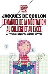 Le manuel de la méditation au collège et au lycée : 44 exercices à faire en cours et chez soi