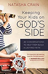 Keeping Your Kids on God's Side: 40 Conversations to Help Them Build a Lasting Faith (English Edition)