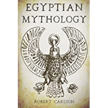 Egyptian Mythology: A Concise Guide to the Ancient Gods and Beliefs of Egyptian Mythology by Robert Carlson (2016-03-21)