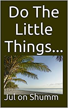 Do The Little Things... (English Edition) par [Jul on Shumm]