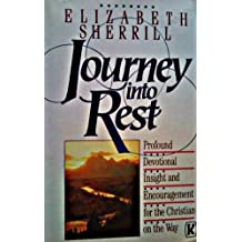 Journey into Rest: Profound Devotional Insight and Encouragement for the Christian on the Way by Elizabeth Sherrill (1990-08-02)