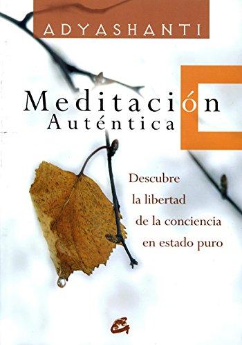 Meditación Auténtica: Descubre La Libertad de La Conciencia En Estado Puro (ESPIRITUALIDAD)