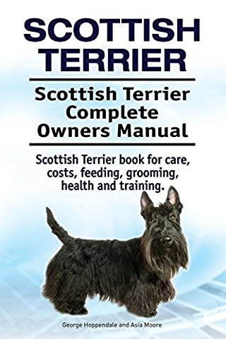 Scottish Terrier. Scottish Terrier Complete Owners Manual. Scottish Terrier book for care, costs, feeding, grooming, health and training.