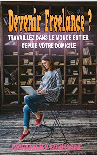 Couverture du livre Devenir Freelance ?: TRAVAILLEZ DANS LE MONDE ENTIER DEPUIS VOTRE DOMICILE