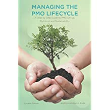 Managing The PMO Lifecycle - 2nd Edition: A Step by Step Guide to PMO Set-up, Build-out and Sustainability (English Edition)