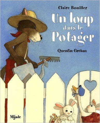Un loup dans le potager de Claire Bouiller ,Quentin Grban ( 20 octobre 2005 )