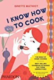 I Know How to Cook by Mathiot, Ginette (2009) Hardcover