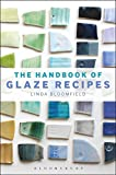[(The Handbook of Glaze Recipes : Glazes and Clay Bodies)] [By (author) Linda Bloomfield] published on (July, 2014)