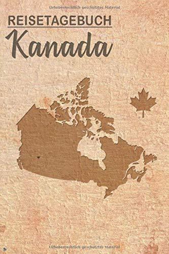 Reisetagebuch Kanada: Urlaubstagebuch für Reisen nach Kanada. Reise Logbuch für 40 Reisetage für Reiseerinnerungen der schönsten Sehenswürdigkeiten ... Notizbuch als Geschenk, Abschiedsgeschenk