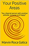 Your Positive Areas: 'be a Special person with positive attitude, purpose and happy' (English Edition)