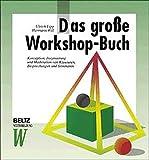 Das grosse Workshop-Buch: Konzeption, Inszenierung und Moderation von Klausuren, Besprechungen und Seminaren (Beltz Weiterbildung/Fachbuch)