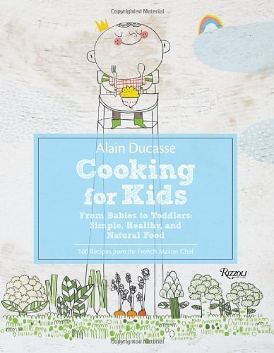 Portada del libro Alain Ducasse Cooking for Kids: From Babies to Toddlers: Simple, Healthy, and Natural Food by Ducasse, Alain, Neyrat, Paule, Lacressoniere, Jerome (2014) Hardcover