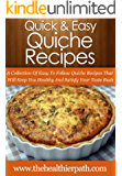 Quiche Recipes: A Collection Of Easy To Follow Quiche Recipes That Will Keep You Healthy And Satisfy Your Taste Buds (Quick & Easy Recipes)