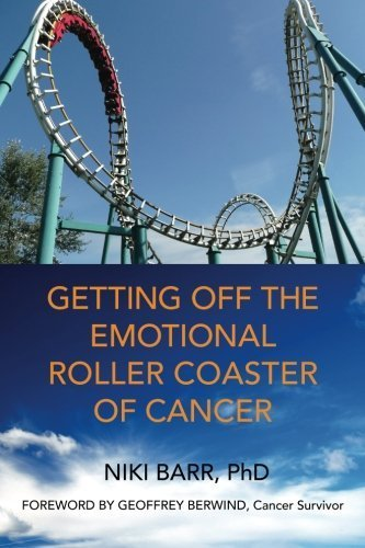 Getting Off The Emotional Roller Coaster Of Cancer by Barr PhD, Niki (2014) Paperback