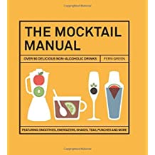 The Mocktail Manual: Smoothies, energisers, presses, teas, and other non-alcoholic drinks by Fern Green (2016-01-05)