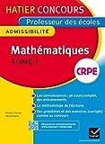 Concours professeur des écoles 2015 - Mathématiques Tome 1 - Epreuve écrite d'admissibilité (Nouveau concours CRPE 2015)