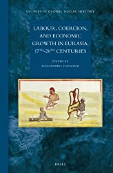 Labour, Coercion, and Economic Growth in Eurasia, 17th-20th Centuries (Studies in Global Social History)