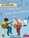 Je débute... la guitare : pour les enfants : à partir de 6 ans : tablatures, solfège, conseils aux parents / Alexandre Wallon | Wallon, Alexandre
