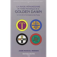 La magie hénokéenne de l'Ordre hermétique de la Golden Dawn, tome 6 : Le livre de la convergence des formes